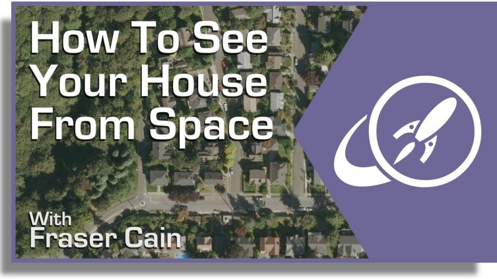 How Can You See A Satellite View Of Your House? - Universe Today - Live Satellite Map California