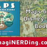 Maps Of The Disney Parks Book Unboxing And First Thoughts Review   California Map Book
